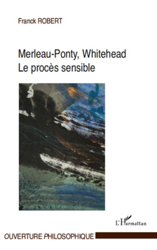 Franck Robert Merleau-Ponty, Whitehead ; le procès sensible