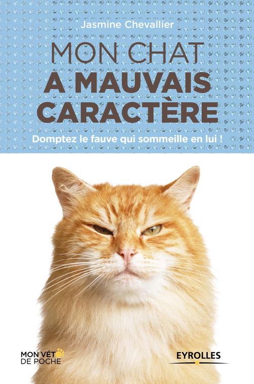 Jasmine Chevallier Mon chat a mauvais caractère