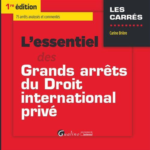 Carine Brière L'essentiel des grands arrêts du droit international privé