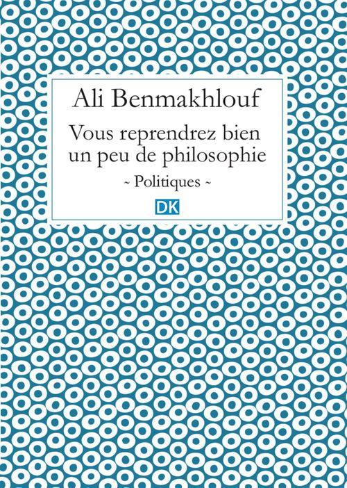 Ali Benmakhlouf Vous reprendrez bien un peu de philosophie