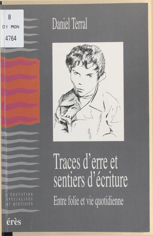 Daniel Terral Traces d'erre et sentiers d'écriture : entre folie et vie quotidienne