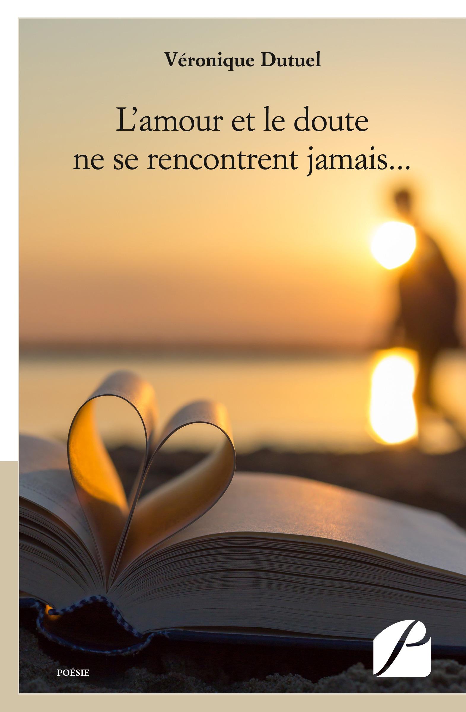 Véronique Dutuel L'amour et le doute ne se rencontrent jamais...