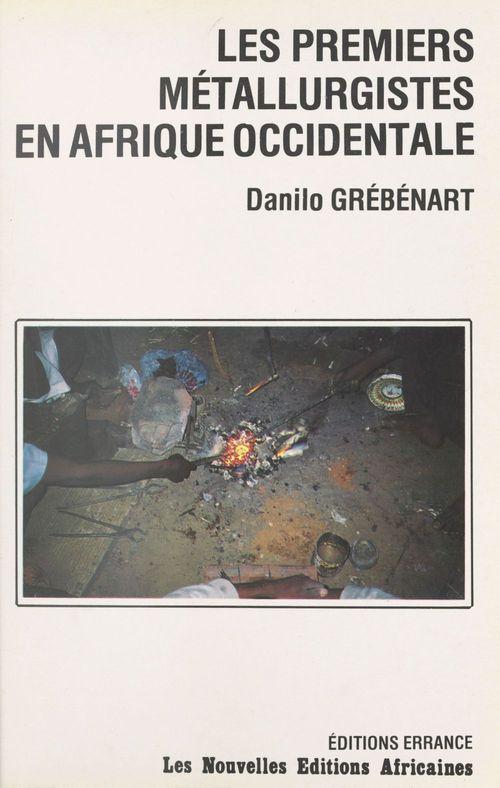 Les premiers métallurgistes en Afrique occidentale