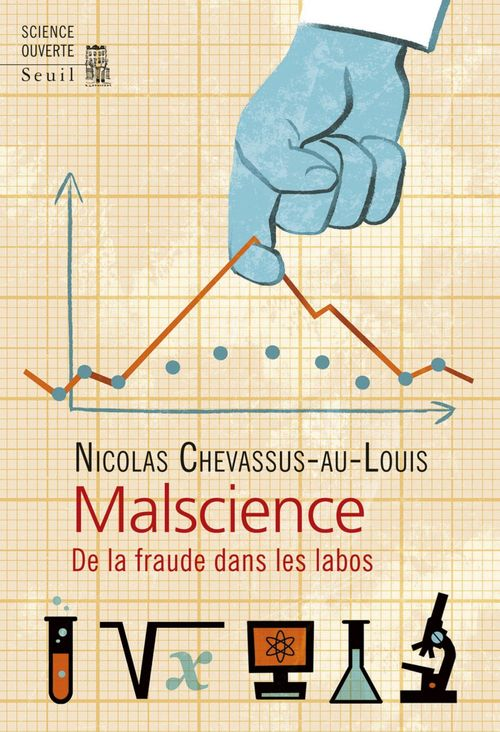 Nicolas Chevassus-au-Louis Malscience. De la fraude dans les labos