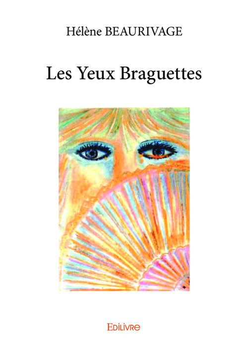 Hélène Beaurivage Les Yeux Braguettes