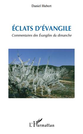 Daniel Hubert Éclats d'évangile ; commentaires des évangiles du dimanche