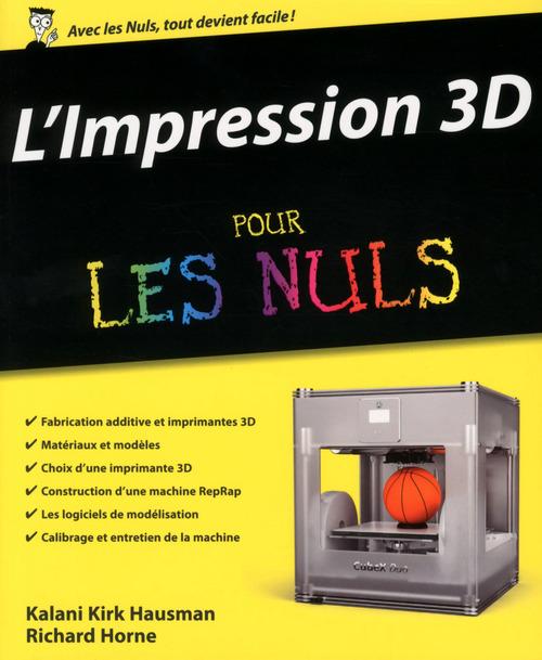 Kirk HAUSMAN L'impression 3D Pour les Nuls