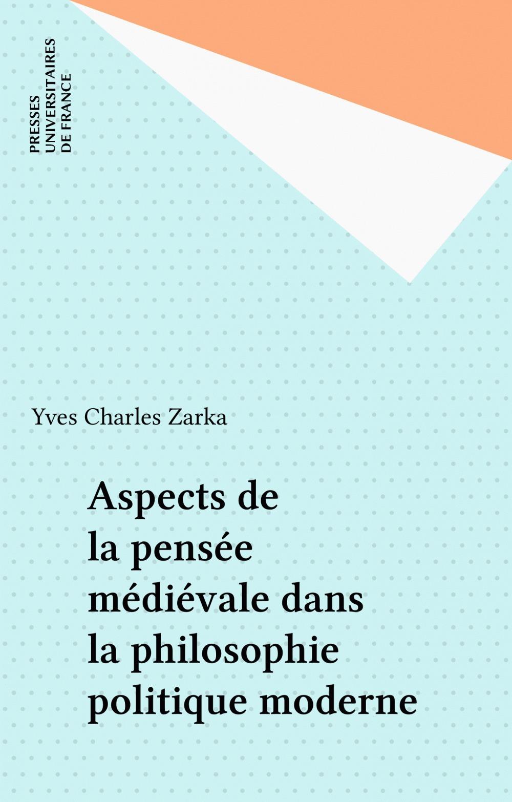 Yves Charles Zarka Aspects de la pensée médiévale dans la philosophie politique moderne