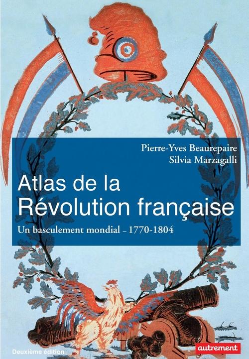Atlas de la Révolution française. Un basculement mondial, 1770-1804