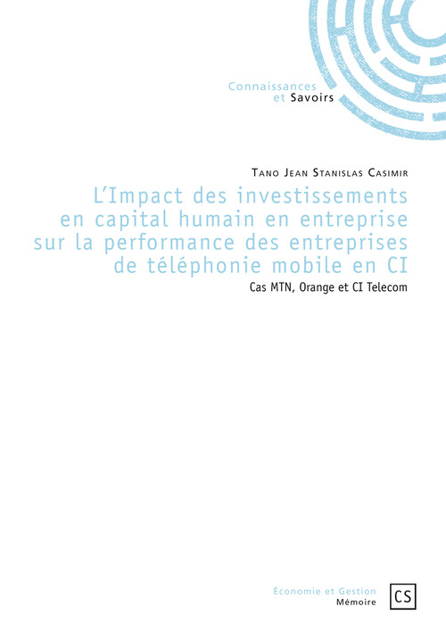 Tano Jean Stanislas Casimir L'Impact des investissements en capital humain en entreprise sur la performance des entreprises de téléphonie mobile en Côte d'Ivoire