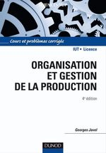 Organisation et gestion de la production ; cours et problmes corrigs (4e dition)