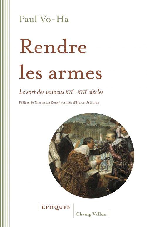 Rendre les armes ; le sort des vaincus XVI-XVIIe siècles