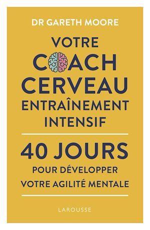 Votre coach cerveau entraînement intensil ; 40 jours pour développer votre agilité mentale