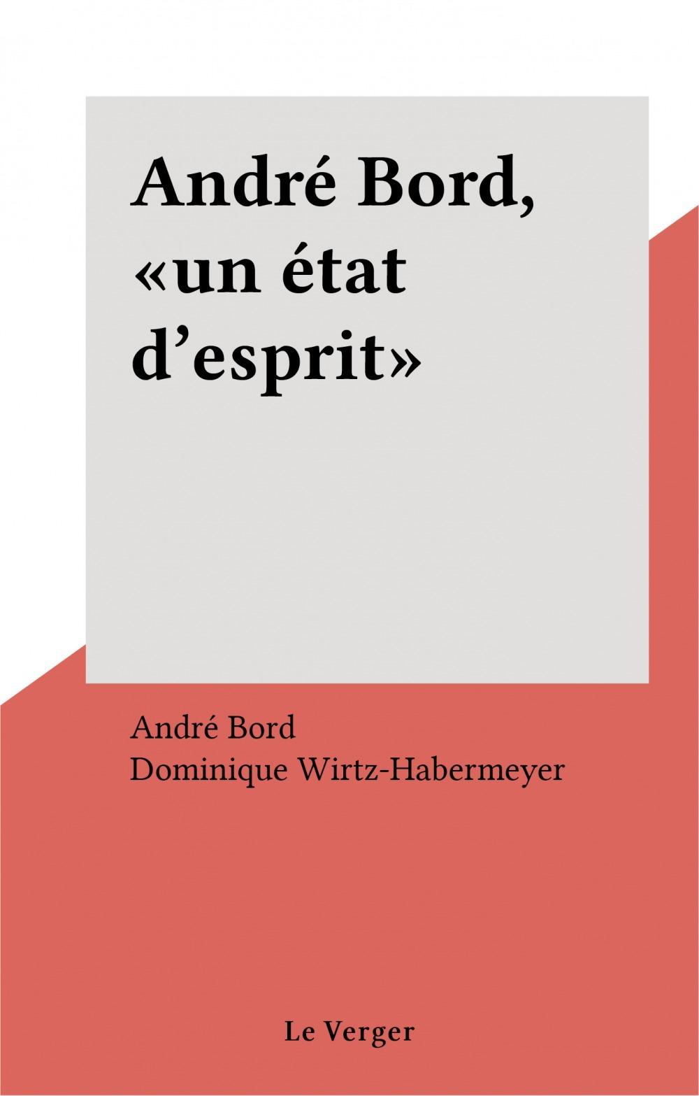 André Bord, «un état d'esprit»