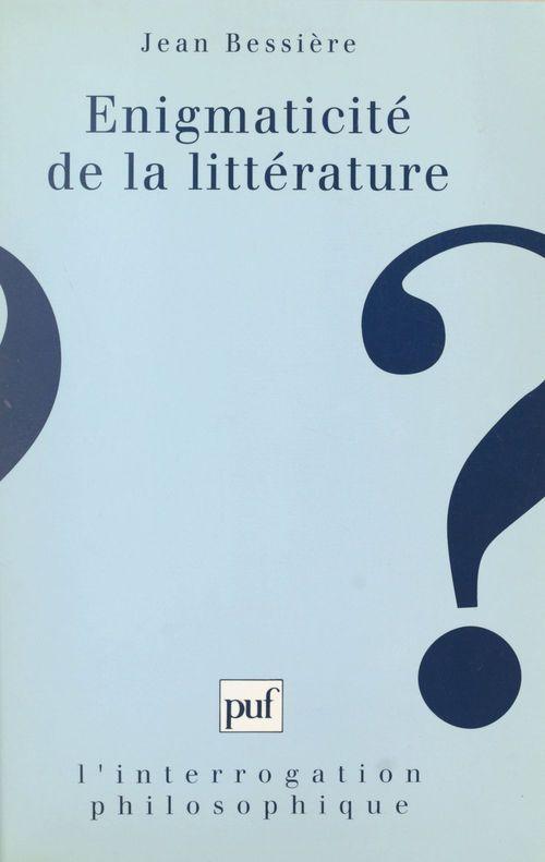 Énigmaticité de la littérature : pour une anatomie de la fiction au XXe siècle