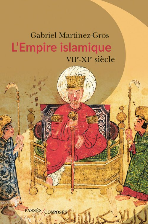 L'Empire islamique ; VIIe-XIe siècles