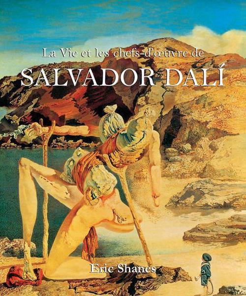 Eric Shanes La Vie et les chefs-d´oeuvre de Salvador Dalí