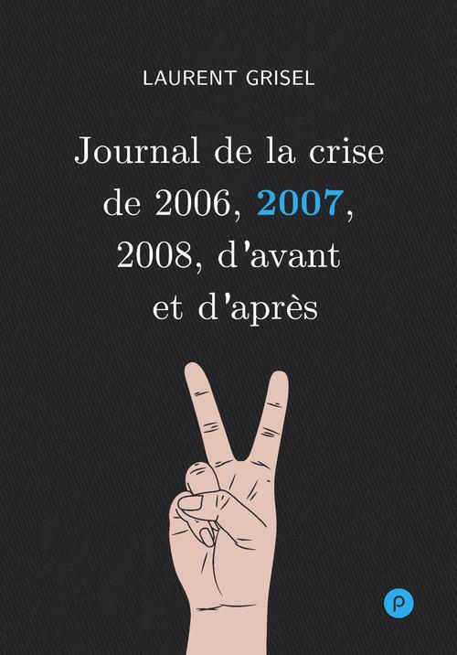 Laurent Grisel Journal de la crise de 2006, 2007, 2008, d'avant et d'après