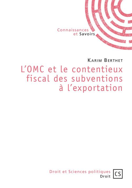 Karim Berthet L'OMC et le contentieux fiscal des subventions à l'exportation