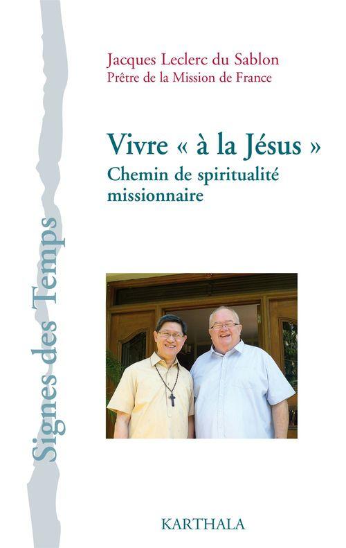 Jacques Leclerc du Sablon Vivre « à la Jésus » - Chemin de spiritualité missionnaire