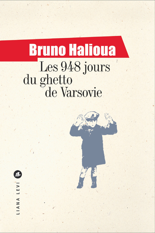 Bruno Halioua Les 948 jours du ghetto de Varsovie