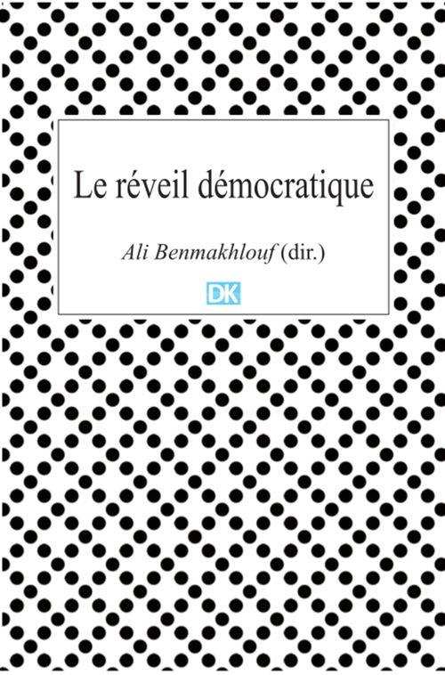Ali Benmakhlouf (dir.) Le réveil démocratique