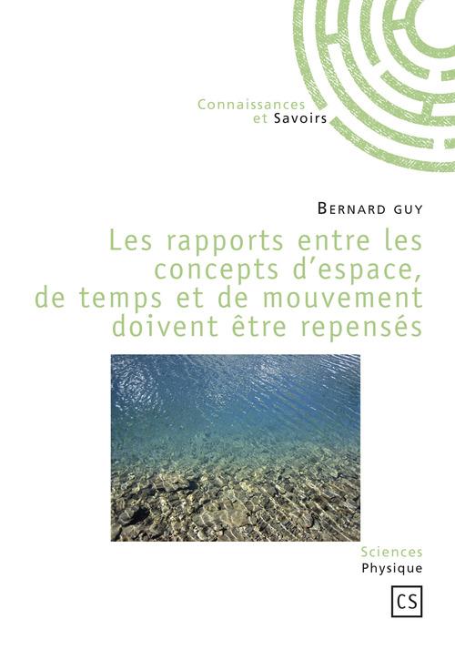 Bernard Guy Les rapports entre les concepts d'espace, de temps et de mouvement doivent être repensés
