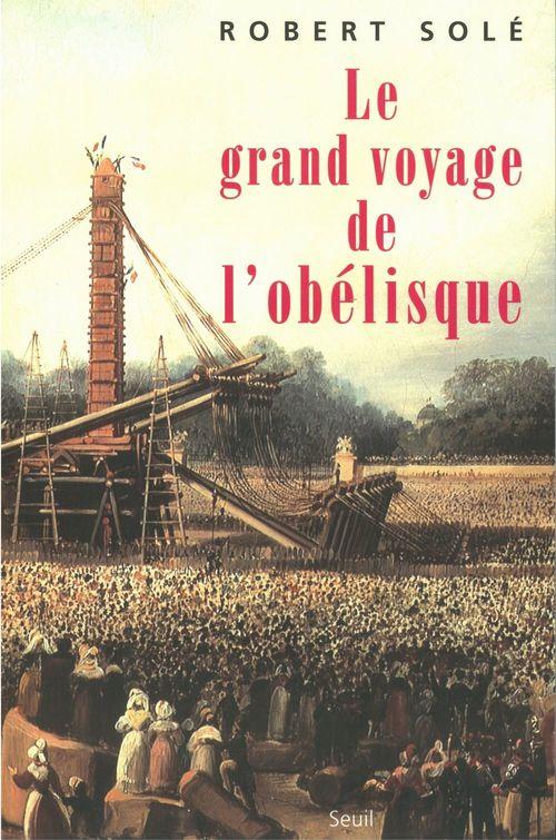 Robert Solé Le Grand Voyage de l'Obélisque