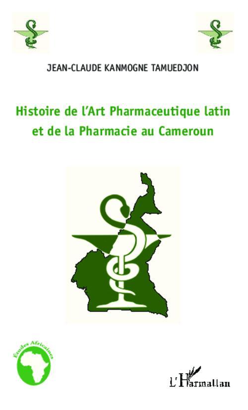 Jean-Claude Kanmogne Tamuedjon Histoire de l'art pharmaceutique latin et de la pharmacie au Cameroun