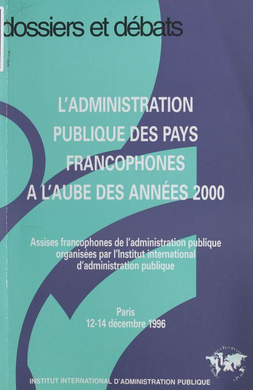 L'administration publique des pays francophones à l'aube des années 2000