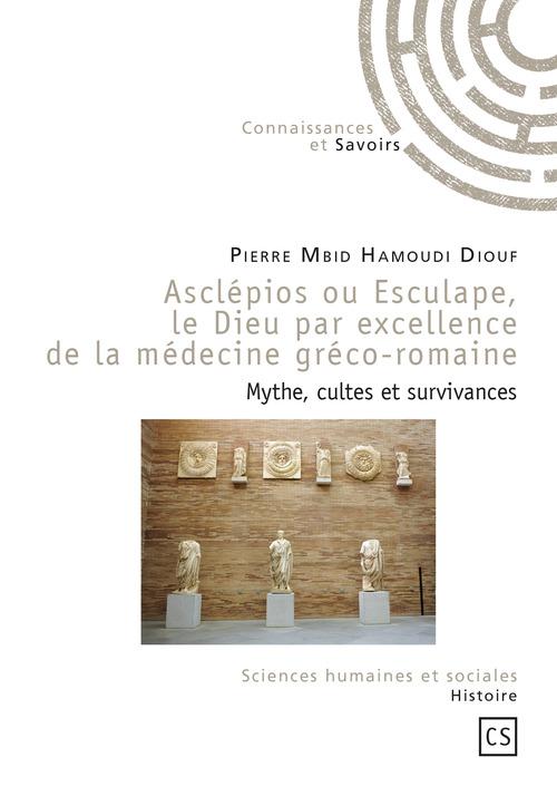 Pierre Mbid Hamoudi Diouf Asclépios ou Esculape, le Dieu par excellence de la médecine gréco-romaine