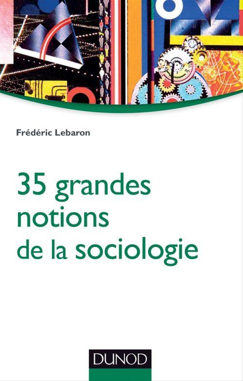 Frédéric Lebaron 35 grandes notions de la sociologie