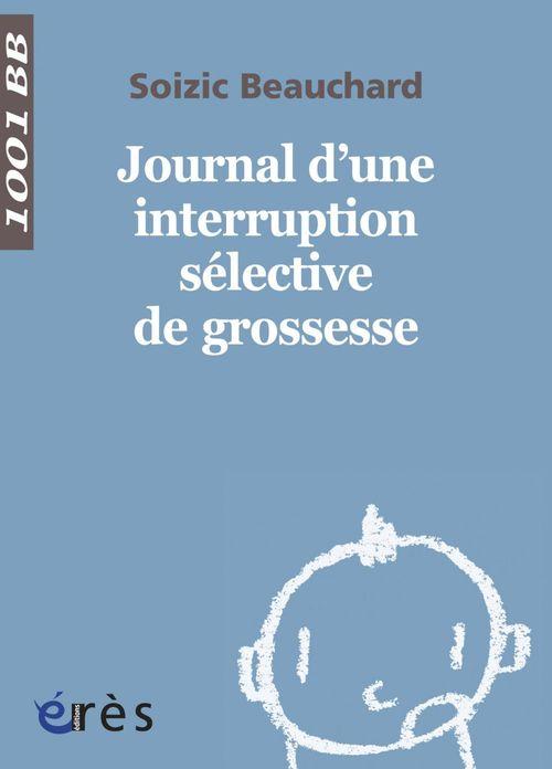 SOIZIC BEAUCHARD Journal d'une interruption sélective de grossesse - 1001 bb n°140