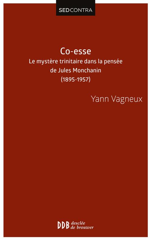 Yann Vagneux Co-esse. Le mystère trinitaire dans la pensée de Jules Monchanin