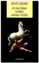 René Girard Je vois Satan tomber comme l'éclair