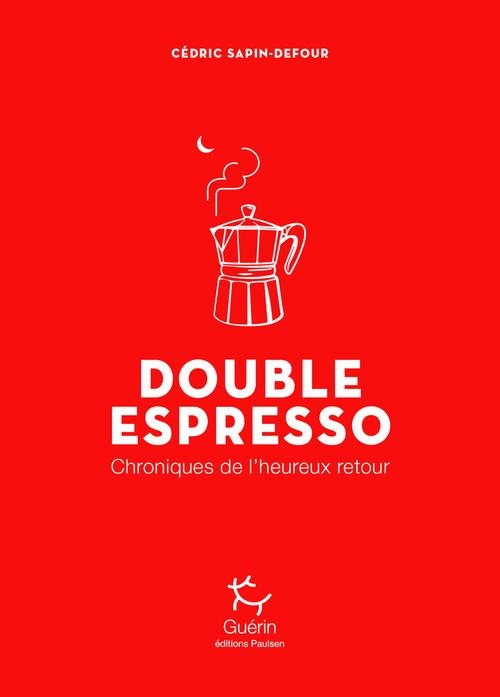 Double espresso ; chroniques de l'heureux retour