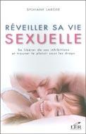 Sylviane Larose Réveiller sa vie sexuelle ; se libérer de ses inhibitions et trouver le plaisir sous les draps