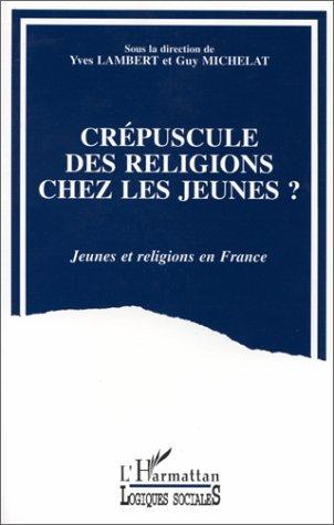Guy Michelat Crépuscule des religions chez les jeunes ?