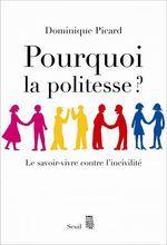 Pourquoi la politesse ? le savoir-vivre contre l'incivilité  - Dominique Picard
