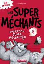 Les super méchants (Tome 8) - Opération Super MéchantEs  - Aaron Blabey