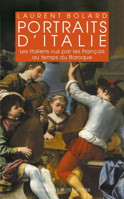 Portraits d'Italie ; les italiens vus par les Fraçais au temps du Baroque