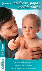 Médecins, papas et célibataires ; le bébé du Dr Campbell ; imprévu aux urgences ; les deux passions du Dr Tremont