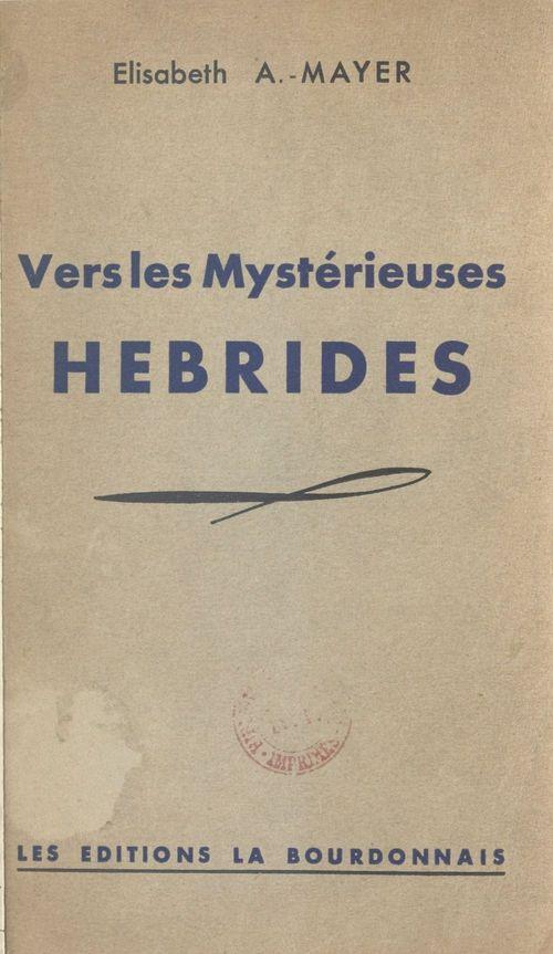 Vers les mystérieuses Hébrides  - Elisabeth A.-Mayer