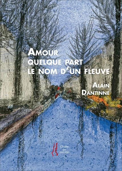 Alain dantinne : amour quelque part le nom d'un fleuve