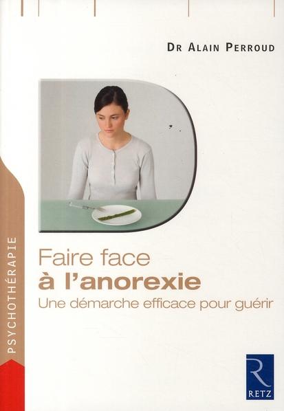FAIRE FACE ; à l'anorexie ; une démarche efficace pour guérir