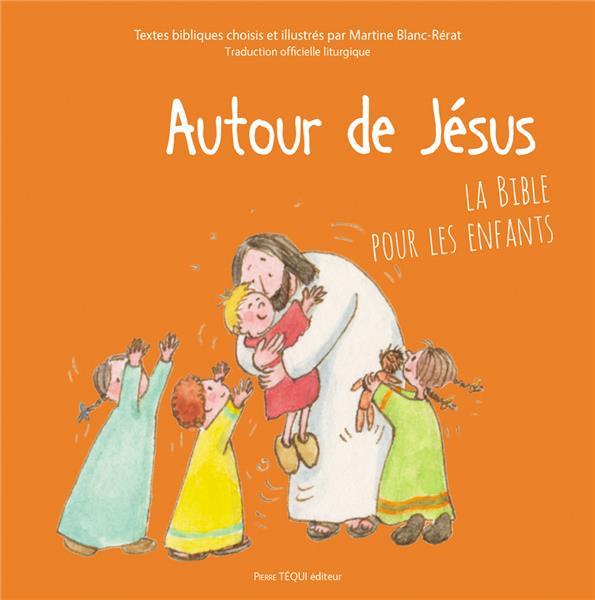 AUTOUR DE JESUS  -  LA BIBLE POUR LES ENFANTS
