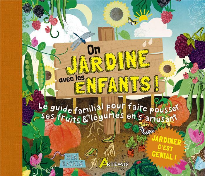 ON JARDINE AVEC LES ENFANTS !  -  LE GUIDE FAMILIAL POUR FAIRE POUSSER SES FRUITS et LEGUMES EN S'AMUSANT