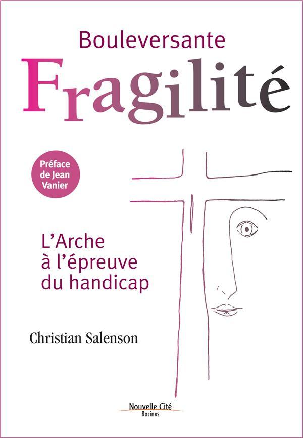 BOULEVERSANTE FRAGILITE, L'ARCHE A L'EPREUVE DU HANDICAP