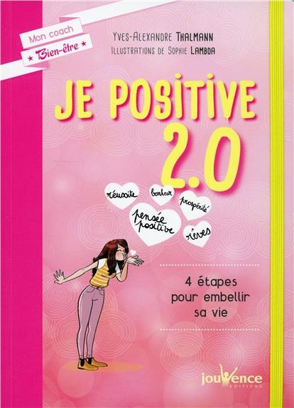 Je positive 2.0 ; 4 étapes pour embellir sa vie