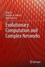 Evolutionary Computation and Complex Networks  - Kay CHen Tan - Jing Liu - Hussein A. Abbass